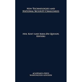 New Technologies and National Security Challenges by Edited by Neil Kent & Edited by Irina du Quenoy