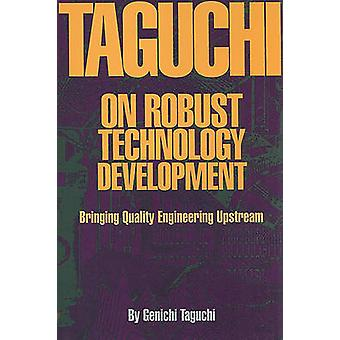 Taguchi on Robust Technology Development - Bringing Quality Engineerin