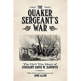 The Quaker Sergeant's War: The Civil War Diary of Sergeant David M. Haworth