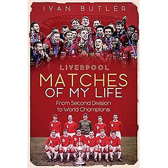 Liverpool Matches of My Lifetime: From Second Division to World Champions