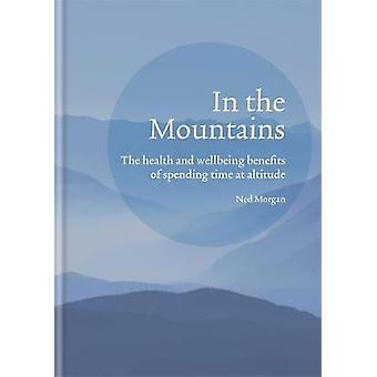 In the Mountains The health and wellbeing benefits of spending time at altitude