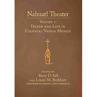 Nahuatl Theater door Foreword door Miguel Le n Portilla & Bewerkt door Louise M Burkhart & Bewerkt door Barry D Sell