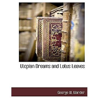 Utopian Dreams and Lotus Leaves by George W Warder - 9781117885599 Bo