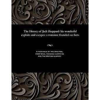 The History of Jack Sheppard - His Wonderful Exploits and Escapes - A R