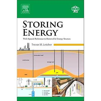 Storing Energy With Special Reference to Renewable Energy Sources by Letcher & Trevor M.