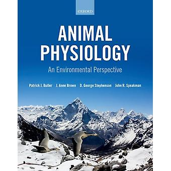Animal Physiology an environmental perspective by Butler & Patrick School of Biosciences & University of BirminghamBrown & Anne School of Biological Sciences & University of ExeterStephenson & George School of Life Sciences & La Trobe University & Me