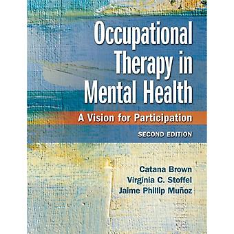 Occupational Therapy in Mental Health by Catana BrownVirginia C. StoffelJaime Phillip Munoz