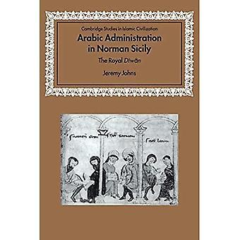 Arabic Administration in Norman Sicily: The Royal Diwan (Cambridge Studies in Islamic Civilization)