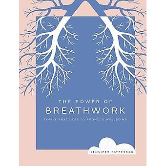 The Power of Breathwork Simple Practices to Promote Wellbeing