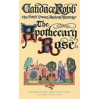 The Apothecary Rose - The First Owen Archer Mystery by Candace Robb -