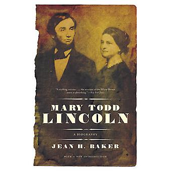 Mary Todd Lincoln - A Biography by Jean Harvey Baker - 9780393333039 B