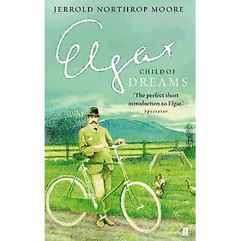 Elgar - Child of Dreams (Main) by Jerrold Northrop Moore - 97805712233