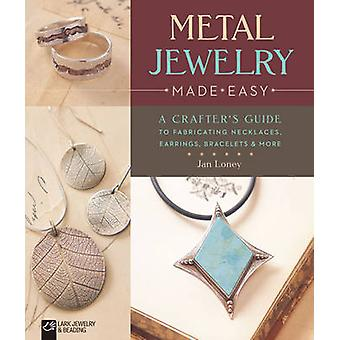Metal Jewelry Made Easy - A Crafter's Guide to Fabricating Necklaces -