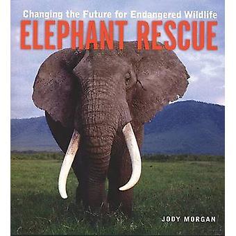Sauvetage de l'éléphant - changer l'avenir pour les espèces en péril par Judy