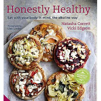 Honestly Healthy - Eat with Your Body in Mind - the Alkaline Way by Na