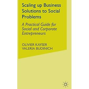 Scaling Up Business Solutions to Social Problems - A Practical Guide f