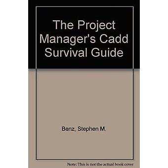 The Project Manager's CADD Survival Guide by Stephen Benz - 978078440