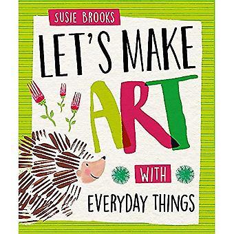 Let's Make Art: Met alledaagse dingen (Let's Make Art)