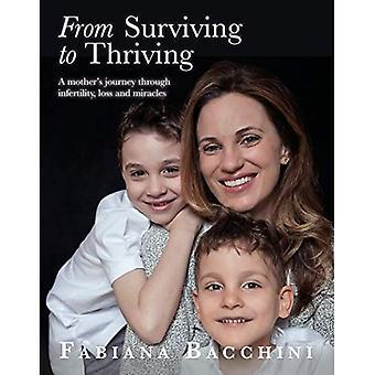 Von Überlebenden zu gedeihen: eine Mutter Reise durch Unfruchtbarkeit, Verlust und Wunder