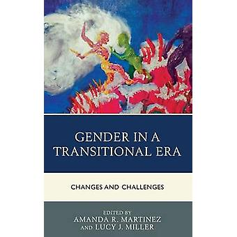 Gender in a Transitional Era  Changes and Challenges by Edited by Lucy J Miller Edited by Amanda R Martinez