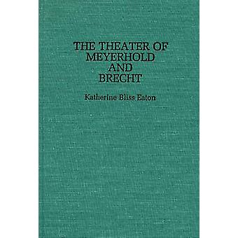Theatre of Meyerhold and Brecht by Eaton & Katherine Bliss