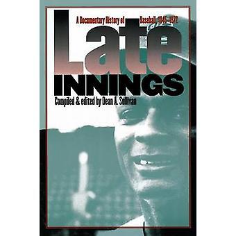 Sen Innings A dokumentär historia av Baseball 19451972 av Sullivan & Dean A.