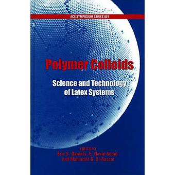 Polymer Colloids Science and Technology of Latex Systems by Daniels & Eric S.