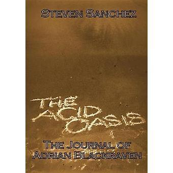 The Acid Oasis The Journal of Adrian Blackraven by Sanchez & Steven