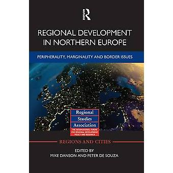 Regional Development in Northern Europe  Peripherality Marginality and Border Issues by Danson & Mike