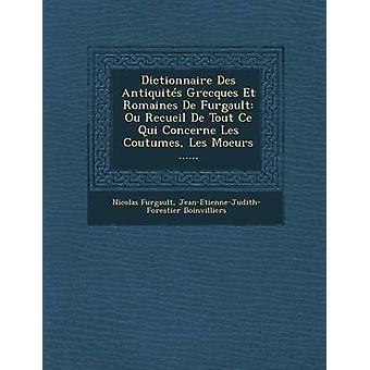 Dictionnaire Des Antiquits Grecques Et Romaines De Furgault Ou Recueil De Tout Ce Qui Concerne Les Coutumes Les Moeurs ...... by Furgault & Nicolas