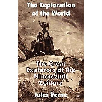 The Exploration of the World The Great Explorers of the Nineteenth Century by Verne & Jules