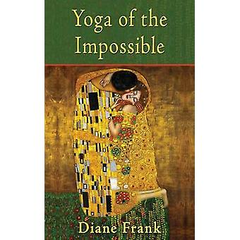Yoga of the Impossible by Frank & Diane