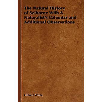 De Natural History of Selborne met een kalender naturalisten en aanvullende opmerkingen door wit & Gilbert