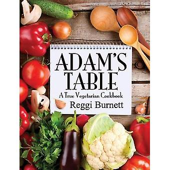 Adams Table A True Vegetarian Cookbook by Burnett & Reggi