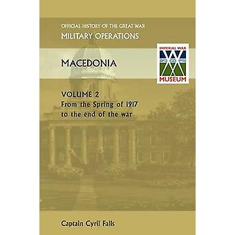 Macedonia Vol II. from the Spring of 1917 to the End of the War. Official History of the Great War Other Theatres by Falls & Captain Cyril