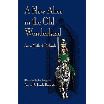 A New Alice in the Old Wonderland by Richards & Anna Matlock & Jr.