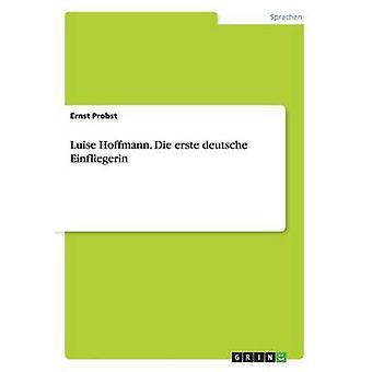 Luise Hoffmann. Dø erste deutsche Einfliegerin av Probst & Ernst