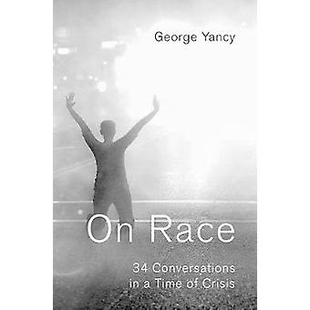 On Race - 34 Conversations in a Time of Crisis by George Yancy - 97801
