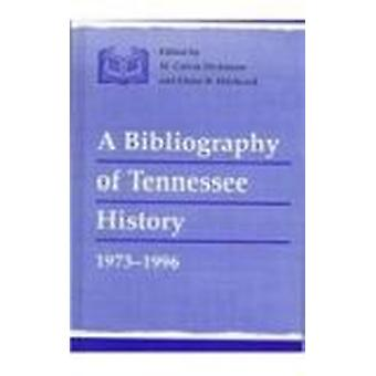 Bibliography Tennessee History - 1973-1996 by William Calvin Dickinson