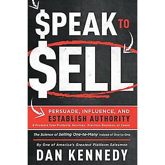 Speak to Sell - Persuade - Influence - and Establish Authority & Promo