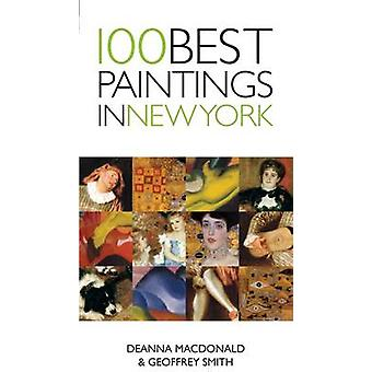 100 Best Paintings in New York by Deanna MacDonald - Geoffrey Smith -