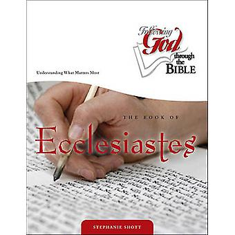 The Book of Ecclesiastes - Understanding What Matters Most by Stephain