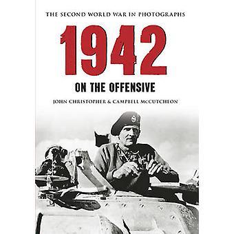 1942-der zweite Weltkrieg in Bildern - in der Offensive durch John Ch