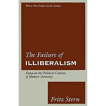 The Failure of Illiberalism - Essays on the Political Culture of Moder