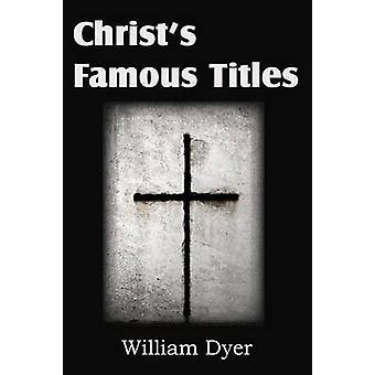 Christs beroemde titels door Dyer & William
