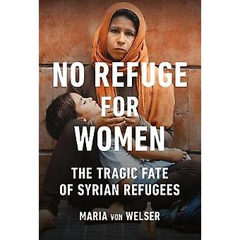 No Refuge for Women - The Tragic Fate of Syrian Refugees by Maria von