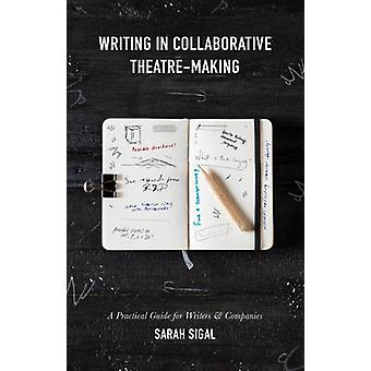 Writing in Collaborative TheatreMaking by Sarah Sigal