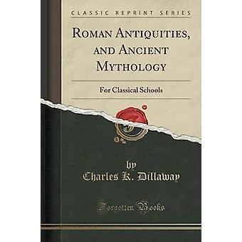Roman Antiquities and Ancient Mythology by Charles K Dillaway