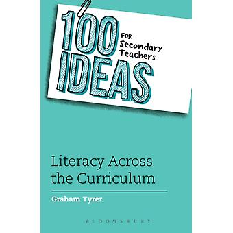 100 Ideas for Secondary Teachers Literacy Across the Curric by Graham Tyrer