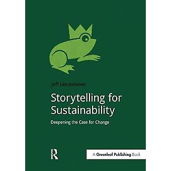 Storytelling for Sustainability Deepening the Case for Change von Jeff Leinaweaver